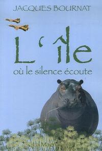 Jacques Bournat - L'île où le silence écoute.