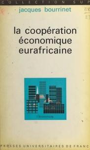 Jacques Bourrinet et Pierre Tabatoni - La coopération économique eurafricaine.