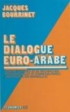 Jacques Bourrinet - Le dialogue euro-arabe.