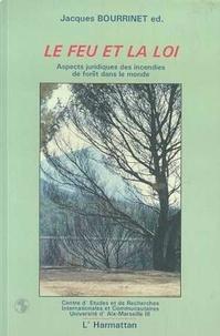 Jacques Bourrinet - Le feu et la loi - aspects juridiques des incendies de foret dans le monde.
