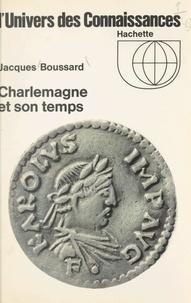 Jacques Boussard - Charlemagne et son temps.