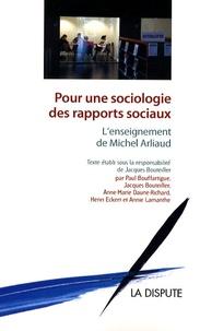 Jacques Bouteiller - Pour une sociologie des rapports sociaux - L'enseignement de Michel Arliaud.
