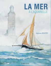 La mer à l'aquarelle - Jacques Boutry |