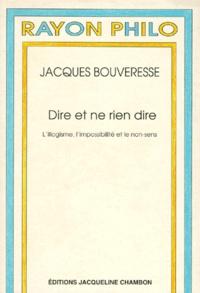 Jacques Bouveresse - DIRE ET NE RIEN DIRE. - L'illogisme, l'impossibilité et le non-sens.