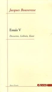 Jacques Bouveresse - Essais - Tome 5, Descartes, Leibniz, Kant.