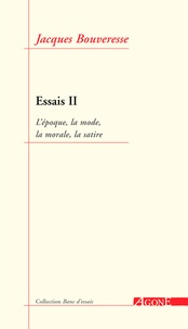 Jacques Bouveresse - Essais - Tome 2, L'époque, la mode, la morale, la satire.