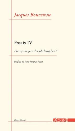 Essais. Tome 4, Pourquoi pas des philosophes ?