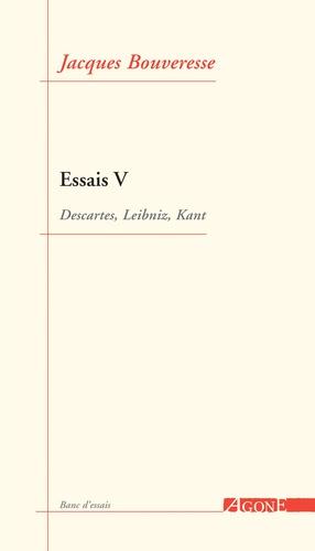 Essais. Tome 5, Descartes, Leibniz, Kant