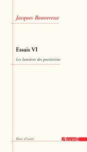 Jacques Bouveresse - Essais - Tome 6, Les lumières des positivistes.