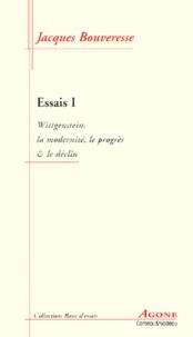 Jacques Bouveresse - Essais. - Tome 1, Wittgenstein, la modernité, le progrès & le déclin.