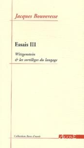 Jacques Bouveresse - Essais - Tome 3, Wittgenstein et les sortilèges du langage.