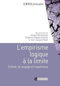 Jacques Bouveresse et Delphine Chapuis-Schmitz - L'empirisme logique à la limite - Schlick, le langage et l'expérience.