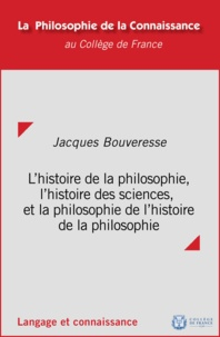 Jacques Bouveresse - L'histoire de la philosophie, l'histoire des sciences et la philosophie de l'histoire de la philosophie.