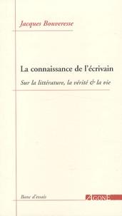 Jacques Bouveresse - La connaissance de l'écrivain - Sur la littérature, la vérité et la vie.