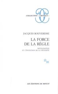 Jacques Bouveresse - La force de la règle - Wittgenstein et l'invention de la nécessité.