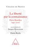 Jacques Bouveresse et  Collectif - La liberté par la connaissance - Pierre Bourdieu (1930-2002).
