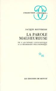 Jacques Bouveresse - LA PAROLE MALHEUREUSE. - De l'alchimie linguistique à la grammaire philosophique.