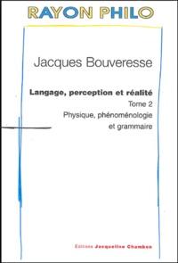 Jacques Bouveresse - Langage, perception et réalité - Tome 2 : Physique, phénoménologie et grammaire.