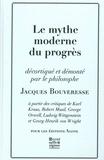 Jacques Bouveresse - Le mythe moderne du progrès - La critique de Karl Kraus, de Robert Musil, de George Orwell, de Ludwig Wittgenstein et de Georg Henrik von Wright.