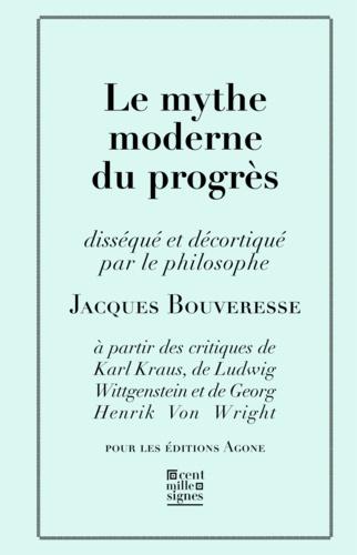 Le mythe moderne du progrès. La critique de Karl Kraus, de Robert Musil, de George Orwell, de Ludwig Wittgenstein et de Georg Henrik von Wright