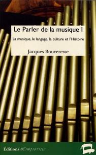Jacques Bouveresse - Le parler de la musique - Volume 1, La musique, le langage, la culture et l'Histoire.