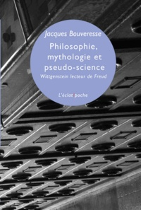 Jacques Bouveresse - Philosophie, mythologie et pseudo-science - Wittgenstein lecteur de Freud.