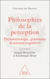 Jacques Bouveresse et Jean-Jacques Rosat - Philosophies de la perception - Phénoménologie, grammaire et sciences cognitives.