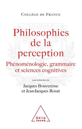 Philosophies de la perception. Phénoménologie, grammaire et sciences cognitives