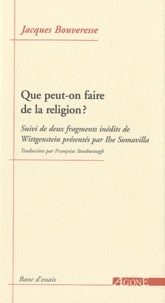 Jacques Bouveresse - Que peut-on faire de la religion ? - Suivi de deux fragments inédits de Wittgenstein.
