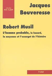 Jacques Bouveresse - Robert Musil - L'homme probable, le hasard, la moyenne et l'escargot de l'histoire.