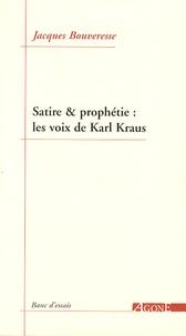 Jacques Bouveresse - Satire & prophétie : les voix de Karl Kraus.
