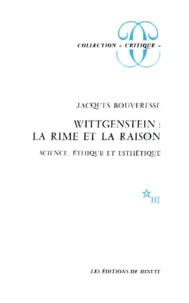 Jacques Bouveresse - Wittgenstein, la rime et la raison - Science, éthique et esthétique.