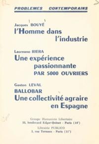 Jacques Bouyé et Gaston Leval - L'homme dans l'industrie. Une expérience passionnante par 5000 ouvriers. Ballobar, une collectivité agraire en Espagne.