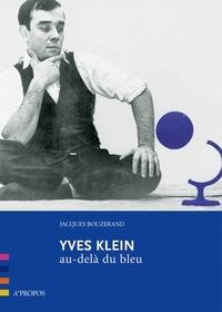 Jacques Bouzerand - Yves Klein - Au-delà du bleu.