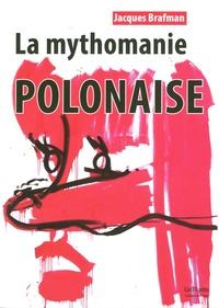 Jacques Brafman - La mythomanie polonaise.
