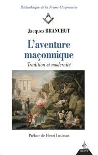 Jacques Branchut - L'aventure maçonnique - Tradition et modernité.