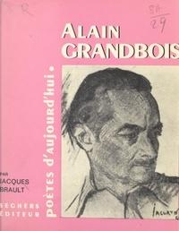 Jacques Brault - Alain Grandbois - Présentation, choix de textes, bibliographie, portraits, fac-similé.