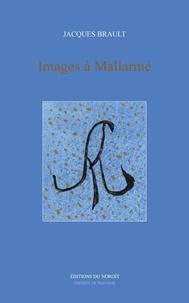 Jacques Brault - Images à Mallarmé.
