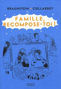 Jacques Braunstein et Domitille Collardey - Famille, recompose-toi !.