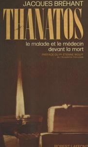 Jacques Bréhant et Etienne Wolff - Thanatos - Le malade et le médecin devant la mort.
