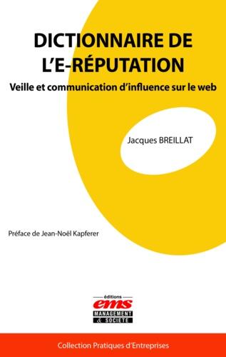 Dictionnaire de l'E-réputation. Veille et communication d'influence sur le web