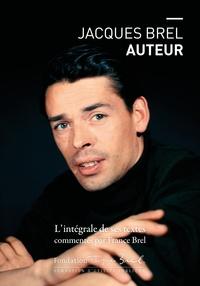 Jacques Brel et France Brel - Jacques Brel auteur - L'intégrale de ses textes commentés par France Brel.