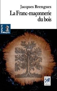 Jacques Brengues - La Franc-Maçonnerie du bois.