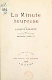 Jacques Brenner et Philippe Paumelle - La minute heureuse - Avec un portrait de l'auteur.