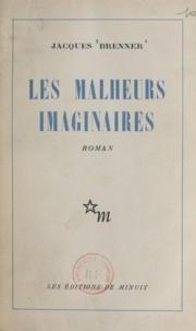Jacques Brenner - Les malheurs imaginaires.