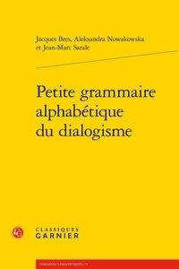 Jacques Bres et Aleksandra Nowakowska - Petite grammaire alphabétique du dialogisme.