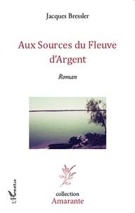 Jacques Bressler - Aux sources du fleuve d'argent.