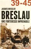 Jacques Bressler - Breslau - Une forteresse imprenable.