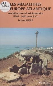 Jacques Briard et Ch. Boujot - Les mégalithes de l'Europe atlantique - Architecture et art funéraire : 5000 à 2000 ans avant J.C..