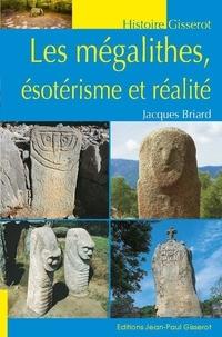Jacques Briard - Les mégalithes, ésotérisme et réalité.